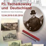 12.04.2018-5.05.2018. P.I. Tschaikowsky und DEUTSCHLAND  Ausstellung. Aus den Sammlungen des Staatlichen Tschaikowsky– Museums